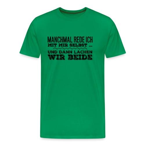 manchmal rede ich mit mir selbst... - Männer Premium T-Shirt