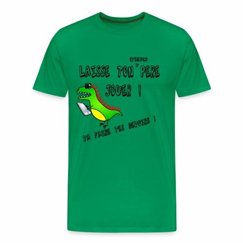 Laisse ton père jouer ! Va faire tes devoirs... - T-shirt Premium Homme