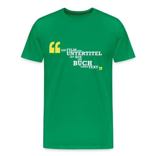 Ein Film ohne Untertitel ist wie ein Buch ohne - Männer Premium T-Shirt