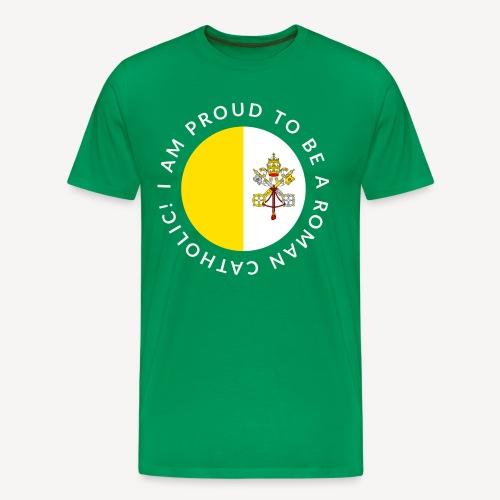I AM PROUD TO BE ROMAN CATHOLIC - Men's Premium T-Shirt