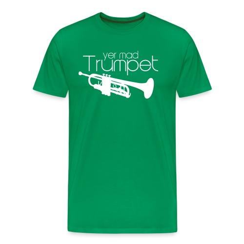Yer Mad Trumpet - Men's Premium T-Shirt