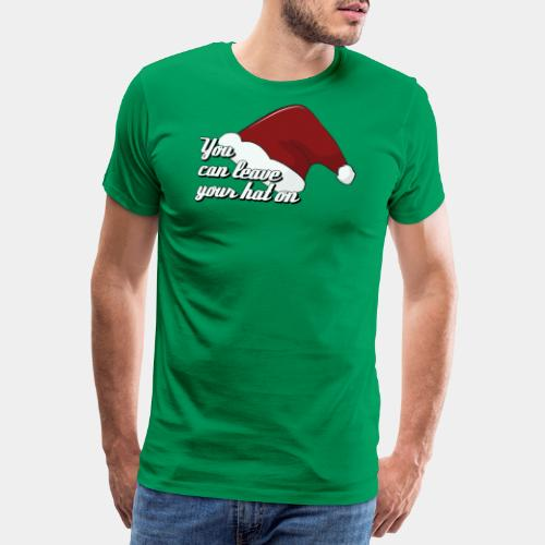 Leave your Christmas hat on - Männer Premium T-Shirt