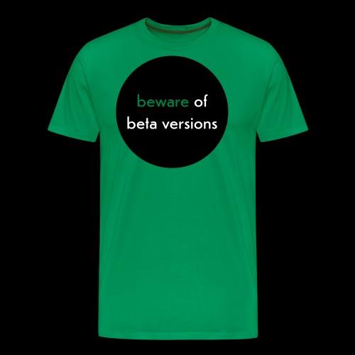 schraeger fuerst beware of beta versions - Männer Premium T-Shirt