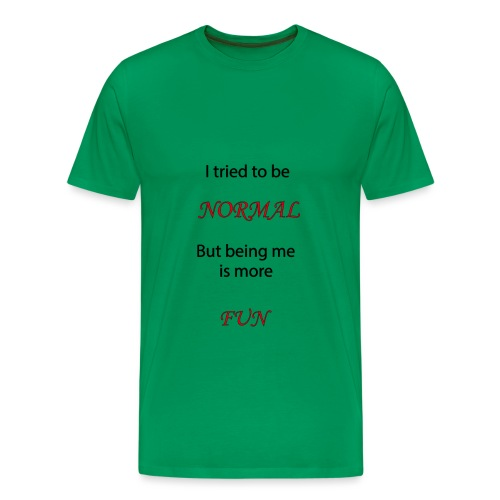 i tried to be normal but being me is more fun - Mannen Premium T-shirt