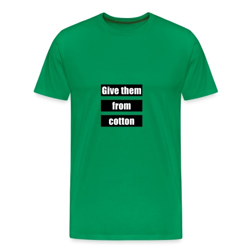 Give them from cotton - Mannen Premium T-shirt