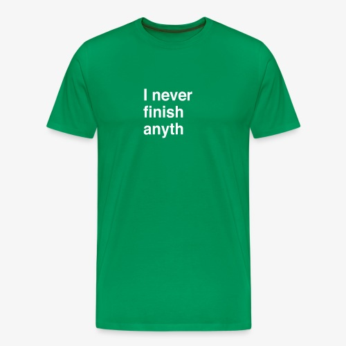 I never finish anyth - Mannen Premium T-shirt