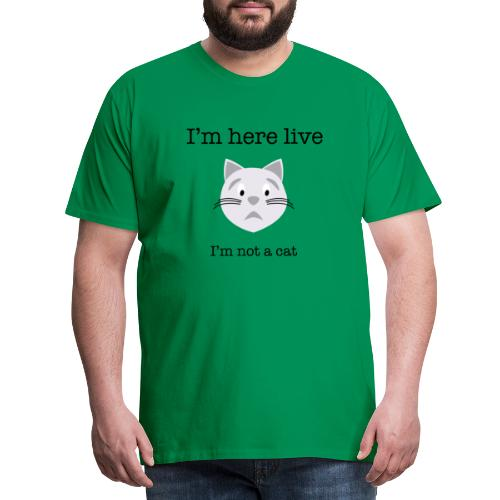 I'm not a cat - Herre premium T-shirt