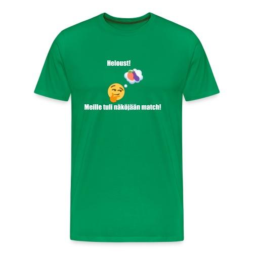 Heloust! Meille tuli näköjään match! - Miesten premium t-paita