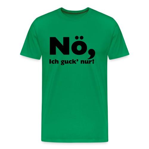 Nö, ich guck nur - Männer Premium T-Shirt