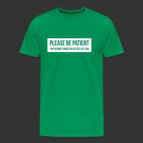 Please be patient - Men's Premium T-Shirt
