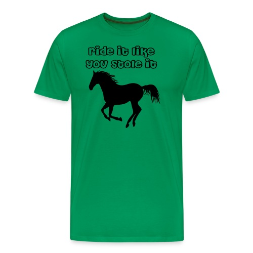 Ride it like you stole it! - Men's Premium T-Shirt