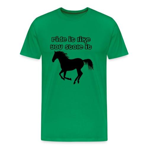 Ride it like you stole it! - Men's Premium T-Shirt