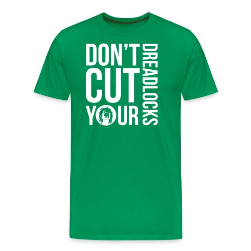 DON T CUT YOUR DREADLOCKS - Men's Premium T-Shirt