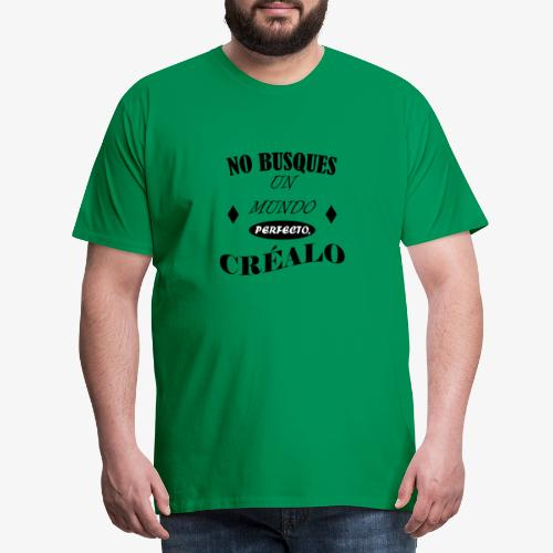 NO BUSQUES UN MUNDO PERFECTO, CRÉALO - Camiseta premium hombre