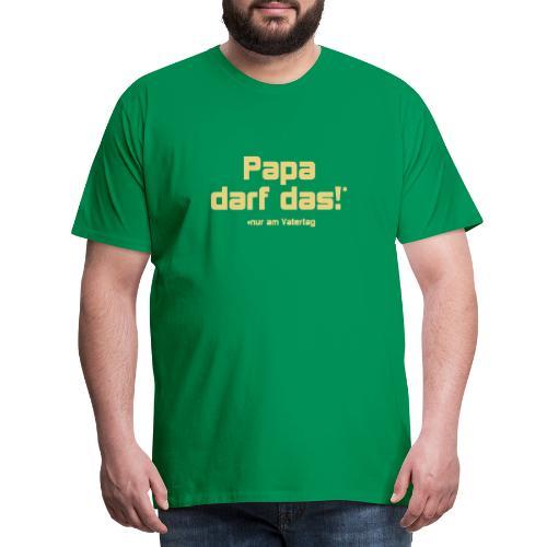Papa darf das - Männer Premium T-Shirt