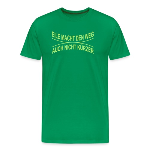 EILE MACHT DEN WEG AUCH NICHT KÜRZER - Männer Premium T-Shirt