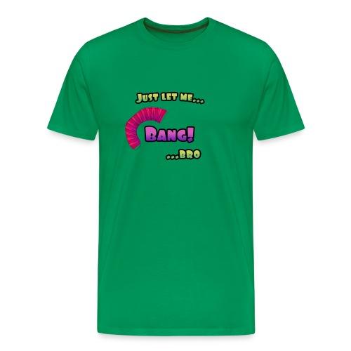 LET ME BANG BRO png - Premium T-skjorte for menn