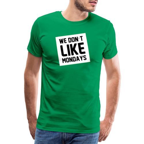 WE DON´T LIKE MONDAYS - Männer Premium T-Shirt