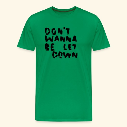 Don't Wanna Be Let Down Black - Männer Premium T-Shirt
