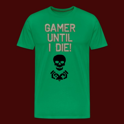 Gamer Until I Die! - Men's Premium T-Shirt