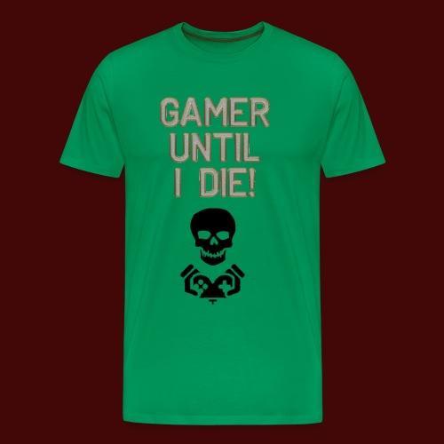 Gamer Until I Die! - Men's Premium T-Shirt