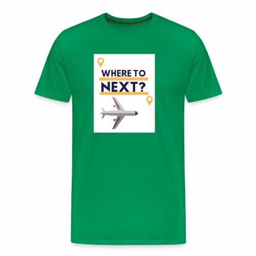 Where to next? - Männer Premium T-Shirt