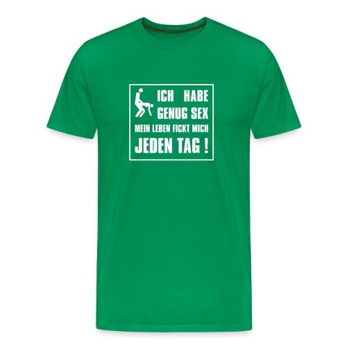 Ich habe genug Sex mein Leben fickt mich jeden Tag - Männer Premium T-Shirt