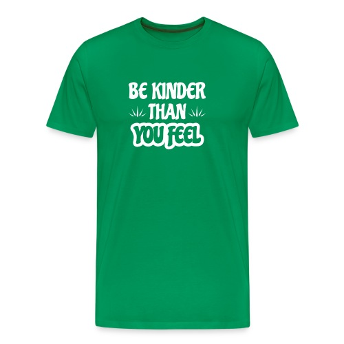 BE KINDER THAN YOU FEEL - Männer Premium T-Shirt