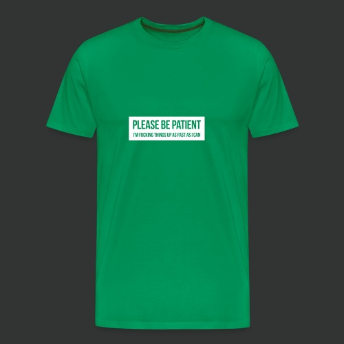 Please be patient - Men's Premium T-Shirt