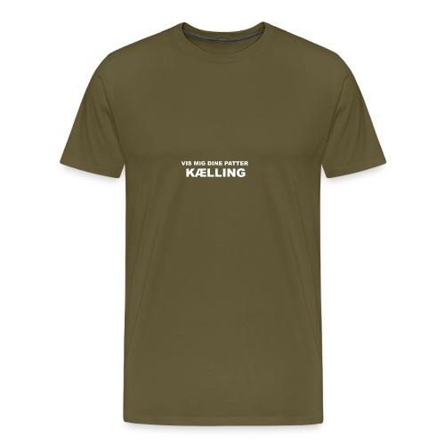 Vis mig dine patter kælling - Herre premium T-shirt