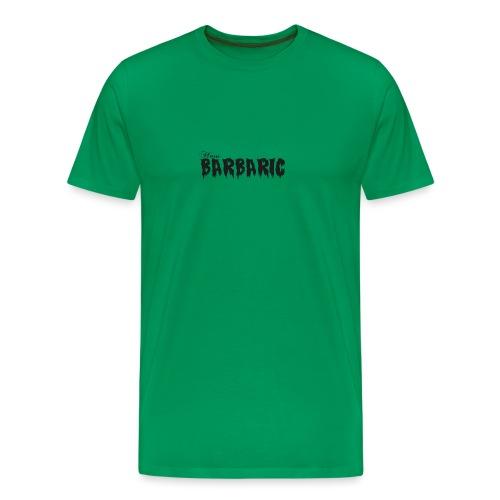 How Barbaric Black and White Design - Men's Premium T-Shirt