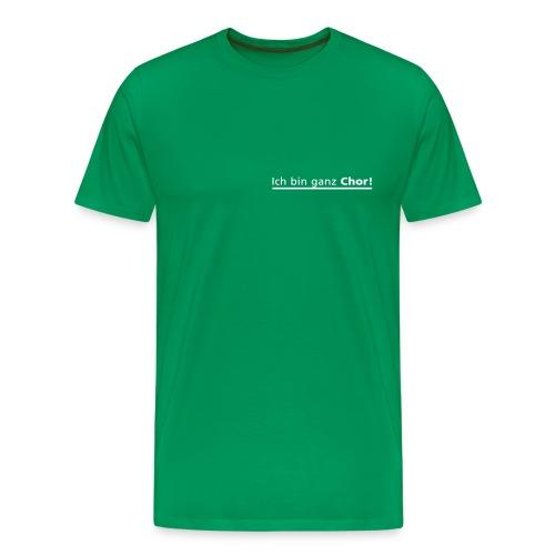 Ich bin ganz Chor - Männer Premium T-Shirt