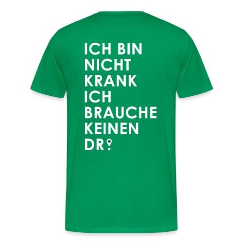 Ich brauche keinen Dr. - Männer Premium T-Shirt