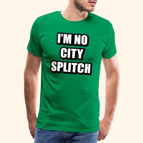 IM NO CITY SPLITCH - Men's Premium T-Shirt