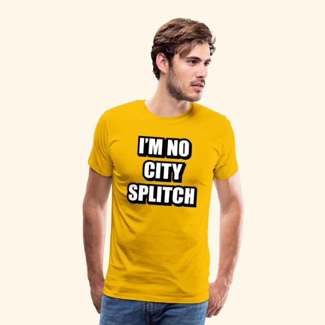 IM NO CITY SPLITCH