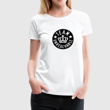 Team unreachable - Naisten premium t-paita