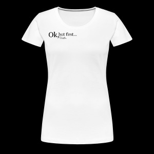 ok but first vodka. - Vrouwen Premium T-shirt