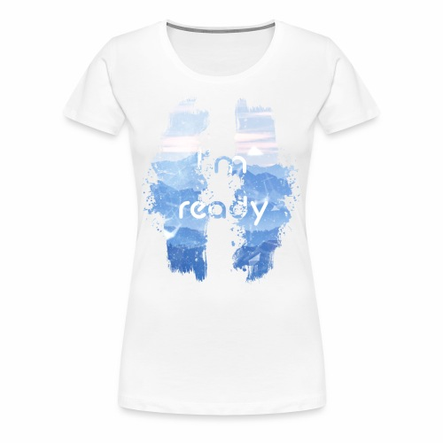 I'm Ready - Women's Premium T-Shirt
