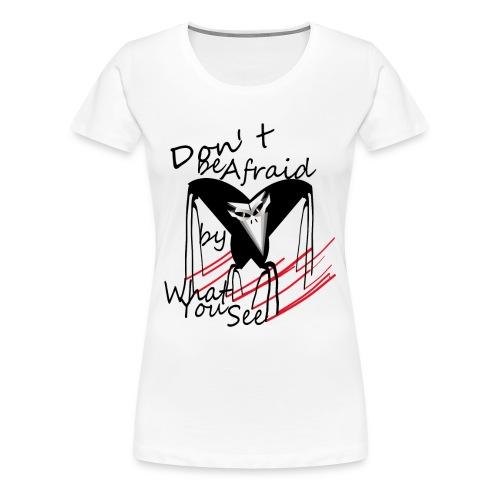 don t be afraid - T-shirt Premium Femme