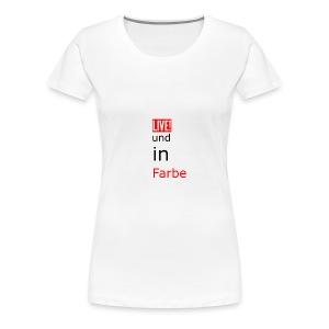 Live und in farbe - Frauen Premium T-Shirt