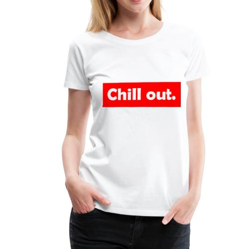 Chill out - Frauen Premium T-Shirt