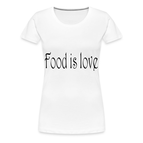 FoodIsLove - Frauen Premium T-Shirt