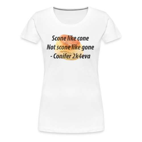 Scone like cone, not gone! - Women's Premium T-Shirt