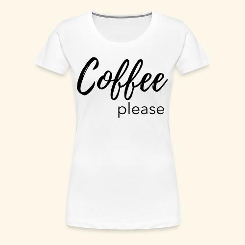 Coffee please - Statementshirt für Mamas - Frauen Premium T-Shirt