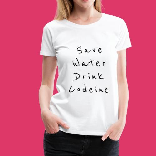 Save Water Drink Codeine - Frauen Premium T-Shirt