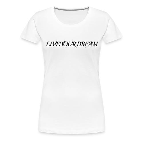 LIVE YOUR DREAM - Frauen Premium T-Shirt