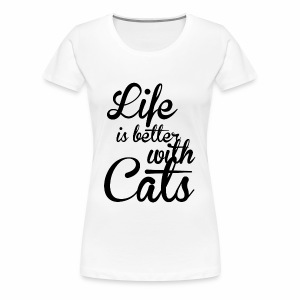 LIFE IS BETTER WITH CATS - Katzen Shirt Motiv - Frauen Premium T-Shirt