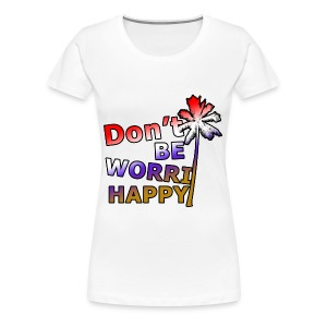 Don't be worri happy - Heren Shirt - Vrouwen Premium T-shirt