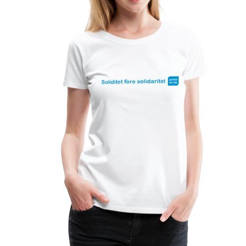 Soliditet före solidaritet - Premium-T-shirt dam
