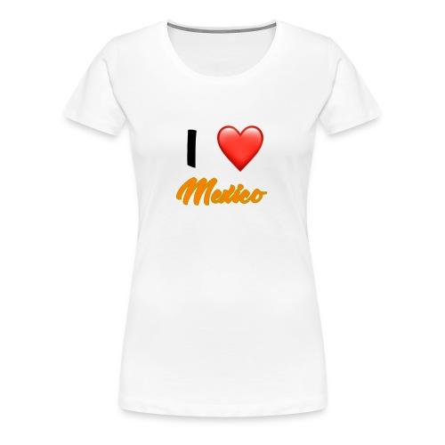 I love Mexico T-Shirt - Women's Premium T-Shirt